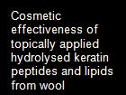 Cosmetic effectiveness of topically applied hydrolysed keratin peptides and lipids from wool powerpoint presentation