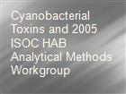 Cyanobacterial Toxins and 2005 ISOC HAB Analytical Methods Workgroup powerpoint presentation