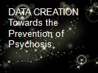 DATA CREATION Towards the Prevention of Psychosis powerpoint presentation