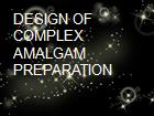 DESIGN OF COMPLEX AMALGAM PREPARATION powerpoint presentation