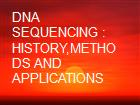 DNA SEQUENCING : HISTORY,METHODS AND APPLICATIONS powerpoint presentation