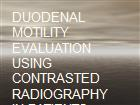 DUODENAL MOTILITY EVALUATION USING CONTRASTED RADIOGRAPHY IN PATIENTS WHO UNDERWENT TOTAL GASTRECTOMY powerpoint presentation