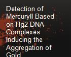 Detection of MercuryII Based on Hg2 DNA Complexes  Inducing the Aggregation of Gold Nanoparticles powerpoint presentation