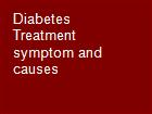 Diabetes Treatment symptom and causes powerpoint presentation