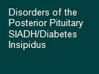 Disorders of the Posterior Pituitary SIADH/Diabetes Insipidus powerpoint presentation