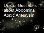 Doctor Questions about Abdominal Aortic Aneurysm powerpoint presentation