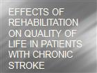 EFFECTS OF REHABILITATION  ON QUALITY OF LIFE IN PATIENTS WITH CHRONIC STROKE powerpoint presentation