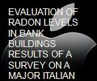 EVALUATION OF RADON LEVELS IN BANK BUILDINGS RESULTS OF A SURVEY ON A MAJOR ITALIAN BANKING GROUP  powerpoint presentation