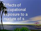 Effects of occupational exposure to a mixture of s.  powerpoint presentation