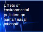 Effets of environmental pollution on human nasal mucosa powerpoint presentation