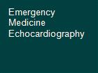 Emergency Medicine Echocardiography powerpoint presentation