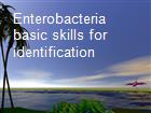 Enterobacteria basic skills for identification powerpoint presentation