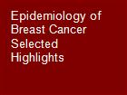 Epidemiology of Breast Cancer Selected Highlights powerpoint presentation