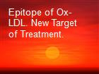 Epitope of Ox-LDL. New Target of Treatment. powerpoint presentation