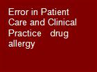 Error in Patient Care and Clinical Practice   drug allergy powerpoint presentation