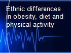 Ethnic differences in obesity, diet and physical activity powerpoint presentation