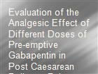 Evaluation of the Analgesic Effect of Different Doses of Pre-emptive Gabapentin in Post Caesarean Delivery  Pain powerpoint presentation
