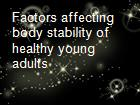 Factors affecting body stability of healthy young adults powerpoint presentation