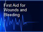 First Aid for Wounds and Bleeding powerpoint presentation