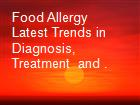 Food Allergy   Latest Trends in Diagnosis, Treatment  and . powerpoint presentation