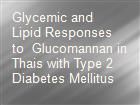 Glycemic and Lipid Responses to Glucomannan in Thais with Type 2 Diabetes Mellitus powerpoint presentation