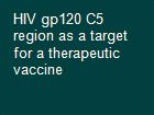HIV gp120 C5 region as a target for a therapeutic vaccine powerpoint presentation
