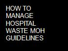 HOW TO MANAGE HOSPITAL WASTE MOH GUIDELINES powerpoint presentation