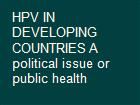 HPV IN DEVELOPING COUNTRIES A political issue or public health powerpoint presentation