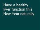 Have a healthy liver function this New Year naturally powerpoint presentation