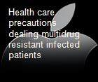 Health care precautions dealing multidrug resistant infected patients powerpoint presentation