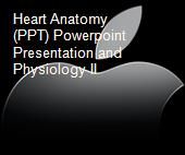 Heart Anatomy (PPT) Powerpoint Presentation and Physiology II powerpoint presentation