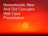 Hemorrhoids: New And Old Concepts With Case Presentation powerpoint presentation