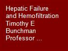 Hepatic Failure and Hemofiltration Timothy E Bunchman Professor ... powerpoint presentation