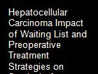 Hepatocellular Carcinoma Impact of Waiting List and Preoperative Treatment Strategies on Survival of Cadaveric Liver Transplantation in PreMELD Era in One Center in Brazil powerpoint presentation