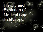 History and Evolution of Medical Care Institutions  powerpoint presentation