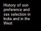 History of son preference and sex selection in India and in the West powerpoint presentation