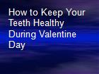 How to Keep Your Teeth Healthy During Valentine Day powerpoint presentation
