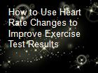 How to Use Heart Rate Changes to Improve Exercise Test Results  powerpoint presentation