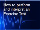 How to perform and interpret an Exercise Test powerpoint presentation
