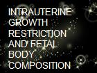 INTRAUTERINE GROWTH RESTRICTION AND FETAL BODY COMPOSITION powerpoint presentation
