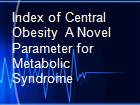 Index of Central Obesity  A Novel Parameter for Metabolic Syndrome powerpoint presentation