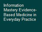 Information Mastery Evidence-Based Medicine in Everyday Practice powerpoint presentation