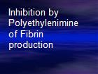 Inhibition by Polyethylenimine of Fibrin production powerpoint presentation