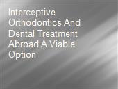 Interceptive Orthodontics And Dental Treatment Abroad A Viable Option powerpoint presentation