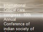 International Critical care congress  16th Annual   Conference of indian society of Critical care Medicine powerpoint presentation