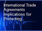 International Trade Agreements Implications for Protecting . powerpoint presentation