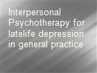 Interpersonal Psychotherapy for latelife depression in general practice powerpoint presentation