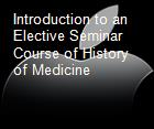 Introduction to an Elective Seminar Course of History of Medicine powerpoint presentation