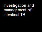 Investigation and management of intestinal TB powerpoint presentation