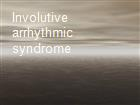 Involutive arrhythmic syndrome  powerpoint presentation